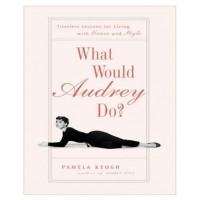 What Would Audrey Do? Timeless Lessons For Living With Grace & Style by Pamela Keogh, $27, Buy now: www.bookworld.com.au/book/what-would-audrey-do-timeless-lessons-for-living-with-grace-and-style/5672524/