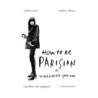 How To Be Parisian Wherever You Are In the World by Sophie Mas, Audrey Diwan, Caroline De Maigret and Anne Berest http://www.myer.com.au/shop/mystore/Christmas-Giftorium-Fashionista/random-house-257997340-257996350--1